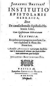 Institutio epistolaris hebraica, sive de conscribendis epistolis hebraicis liber, cum epistol. hebraic. centuria