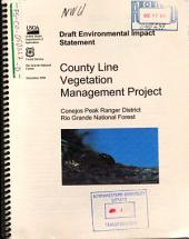 Rio Grande National Forest (N.F.), County Line Vegetation Management Project: Environmental Impact Statement