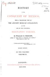 History of the Conquest of Mexico: With a Preliminary View of the Ancient Mexican Civilization and the Life of the Conqueror Hernando Cortés, Volume 2