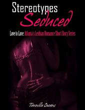 Stereotypes Seduced- Love to Love: Atlanta's Lesbian Romance Short Story Series
