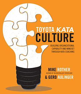 Toyota Kata Culture  Building Organizational Capability and Mindset through Kata Coaching Book