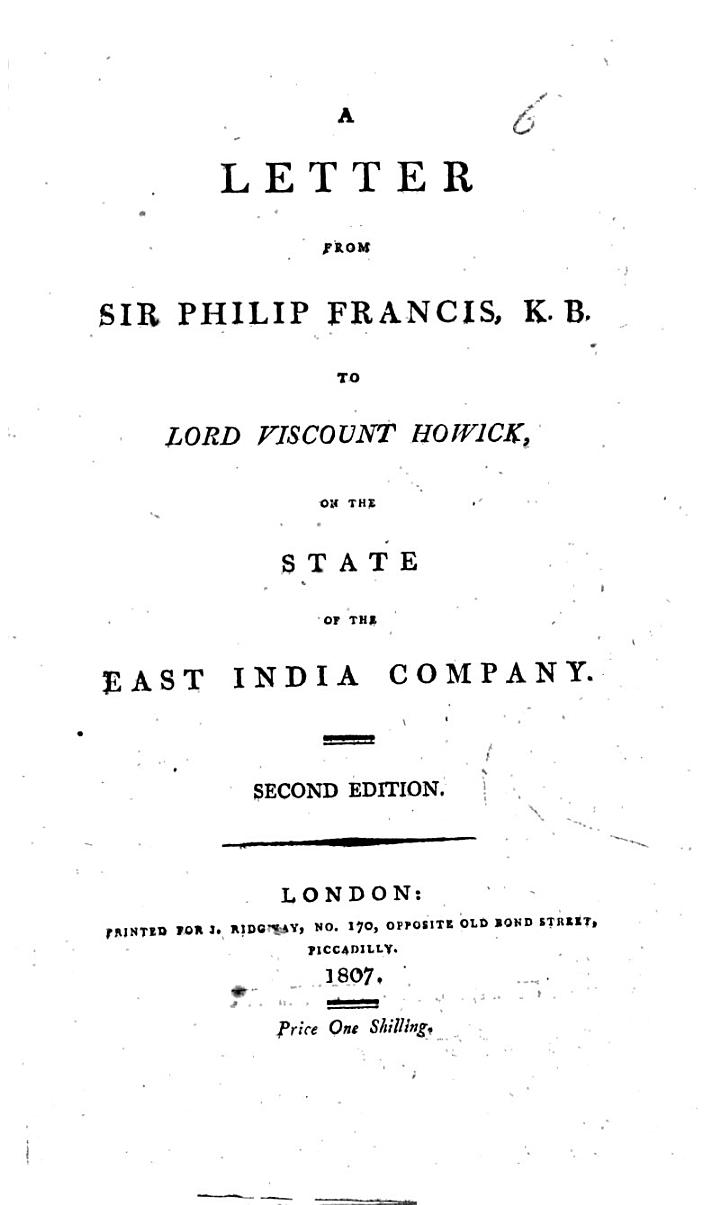 A Letter from Sir Philip Francis, K.B. to Lord Viscount Howick, on the State of the East India Company