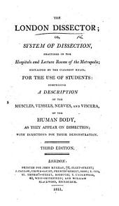 The London Dissector; Or, System of Dissection Practised in the Hospitals and Lecture Rooms of the Metropolis ... Third Edition
