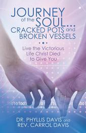 Journey of the Soul...Cracked Pots and Broken Vessels: Live the Victorious Life Christ Died to Give You