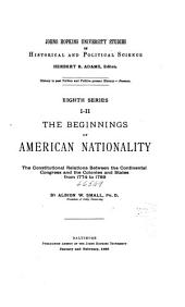 The Beginnings of American Nationality: The Constitutional Relations Between the Continental Congress and the Colonies and States from 1774 to 1789, Volume 8