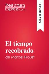 El tiempo recobrado de Marcel Proust (Guía de lectura): Resumen y análisis completo
