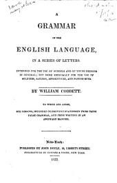 A Grammar of the English Language: In a Series of Letters. Intended for the Use of Schools and of Young Persons in General: But More Especially for the Use of Soldiers, Sailors, Apprentices, and Plough-boys