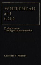 Whitehead and God: Prolegomena to Theological Reconstruction