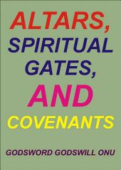 Altars, Spiritual Gates, and Covenants: The Spiritual Controls the Physical