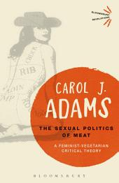 The Sexual Politics of Meat - 25th Anniversary Edition: A Feminist-Vegetarian Critical Theory