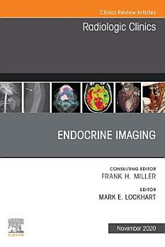 Endocrine Imaging  An Issue of Radiologic Clinics of North America  E Book PDF