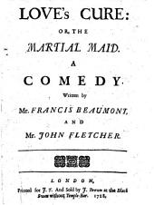 Love's cure: or, the martial maid. A comedy. Written by Mr. Francis Beaumont, and Mr. John Fletcher