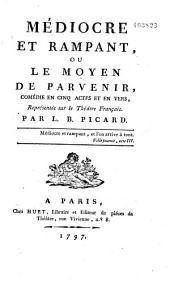 Médiocre et rampant, ou le Moyen de parvenir, comédie en 5 actes et en vers...