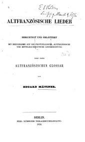 Altfranzösische Lieder: berichtigt und erläutert mit Bezugnahme auf die provenzalische, altitalienische und mittelhochdeutsche Liederdichtung : nebst einem altfranzösischen Glossar