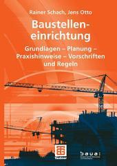 Baustelleneinrichtung: Grundlagen - Planung - Praxishinweise - Vorschriften und Regeln