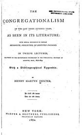 The Congregationalism of the Last Three Hundred Years, as Seen in Its Literature: With Special Reference to Certain Recondite, Neglected, Or Disputed Passages, Volume 2