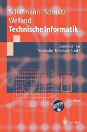 Technische Informatik: Übungsbuch zur Technischen Informatik 1 und 2, Ausgabe 3