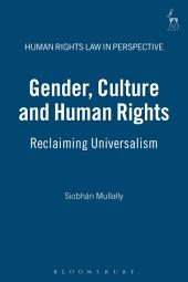 Gender, Culture and Human Rights: Reclaiming Universalism