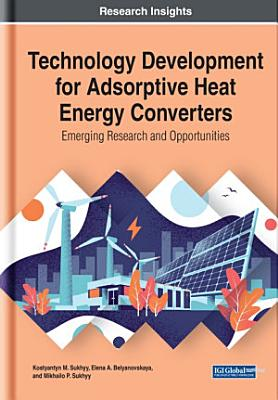 Technology Development for Adsorptive Heat Energy Converters  Emerging Research and Opportunities PDF