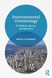 Environmental Criminology: Evolution, Theory, and Practice