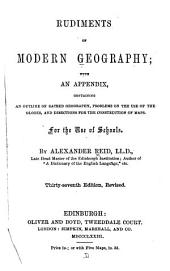 Rudiments of Modern Geography: With an Appendix, Containing an Outline of Sacred Geography, Problems on the Use of the Globes, and Directions for the Construction of Maps. For the Use of Schools