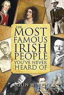 The Most Famous Irish People You've Never Heard of