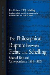 Philosophical Rupture between Fichte and Schelling, The: Selected Texts and Correspondence (1800-1802)