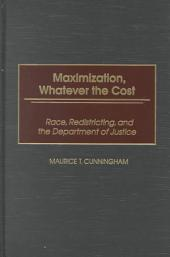 Maximization, Whatever the Cost: Race, Redistricting, and the Department of Justice