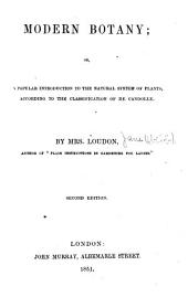 Modern Botany, Or, A Popular Introduction to the Natural System of Plants: According to the Classification of De Candolle