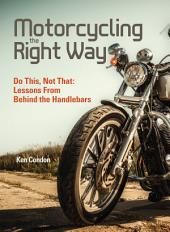 Motorcycling the Right Way: Do This, Not That, Behind the Handlebars