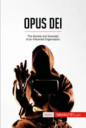 Opus Dei: The Secrets and Scandals of an Influential Organisation