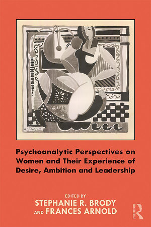 Psychoanalytic Perspectives on Women and Their Experience of Desire  Ambition and Leadership PDF