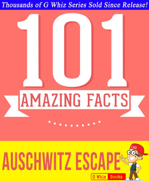 The Auschwitz Escape   101 Amazing Facts You Didn t Know  GWhizBooks com