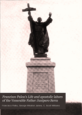 Francisco Palou's Life and Apostolic Labors of the Venerable Father Junípero Serra: Founder of the Franciscan Missions of California, Volume 1