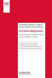 Ecclesia disputans: Die Konfliktpraxis vormoderner Synoden zwischen Religion und Politik