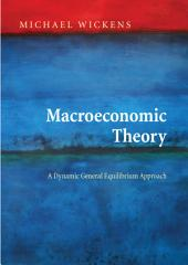 Macroeconomic Theory: A Dynamic General Equilibrium Approach