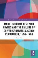 Major General Hezekiah Haynes and the Failure of Oliver Cromwell   s Godly Revolution  1594   1704 PDF