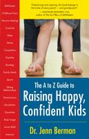 The to Z Guide to Raising Happy  Confident Kids PDF