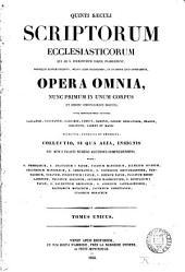 Quinti saeculi scriptorum ecclesiasticorum qui ad S. Hieronymum usque floruerunt, nonnullis tantum exceptis, melius alibi collocandis, ut in eorum loco adnotabitur, opera omnia
