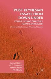 Post-Keynesian Essays from Down Under Volume I: Essays on Keynes, Harrod and Kalecki: Theory and Policy in an Historical Context