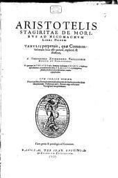 Aristotelis Stagiritae De Moribvs Ad Nicomachvm Libri Decem: Tabvlis perpetuis, quae Commentariorum loco esse queant, explicati & illustrati