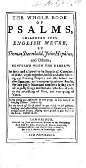 The Whole Book of Psalms, Collected Into English Metre, by Thomas Sternhold, John Hopkins and Others; Conferr'd with the Hebrew ..