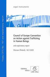 Council of Europe Convention on Action Against Trafficking in Human Beings: CETS No. 197 Opened for Signature in Warsaw (Poland) on 16 May 2005 and Explanatory Report