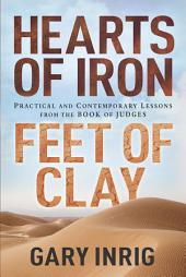 Hearts of Iron, Feet of Clay: Practical and Contemporary Lessons from the Book of Judges