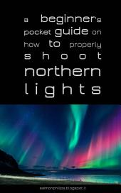 a beginner's pocket guide on how to properly shoot northern lights