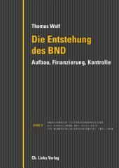 Die Entstehung des BND: Aufbau, Finanzierung, Kontrolle