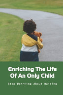 Enriching The Life Of An Only Child PDF