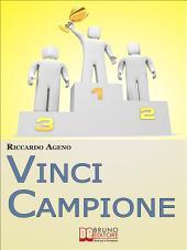 Vinci Campione. Sfrutta la PNL per diventare un Coach Sportivo vincente. (Ebook Italiano - Anteprima Gratis): Sfrutta la PNL per diventare un Coach Sportivo vincente!