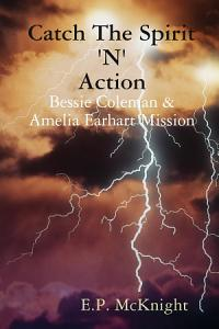 Catch The Spirit  N  Action   Bessie Coleman   Amelia Earhart Mission Book