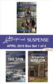 Harlequin Love Inspired Suspense April 2016 - Box Set 1 of 2: Protect and Serve\Tailspin\Reunion Mission